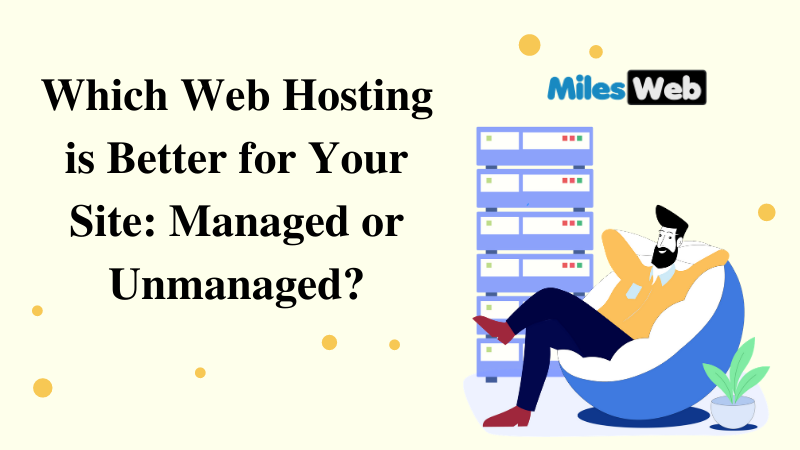 Which Web Hosting is Better for Your Site: Managed or Unmanaged?